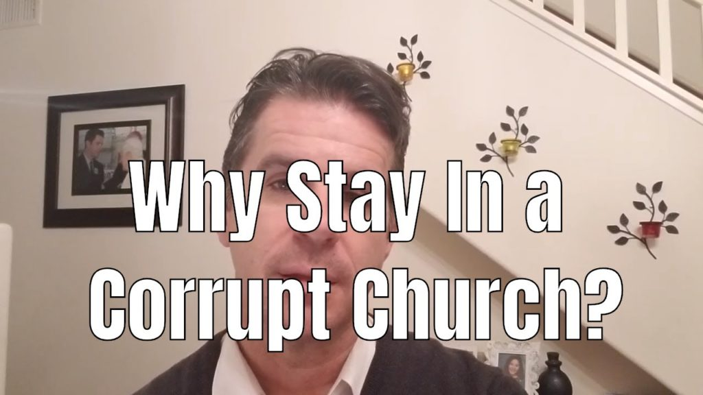 WHY STAY IN A CORRUPT CHURCH?