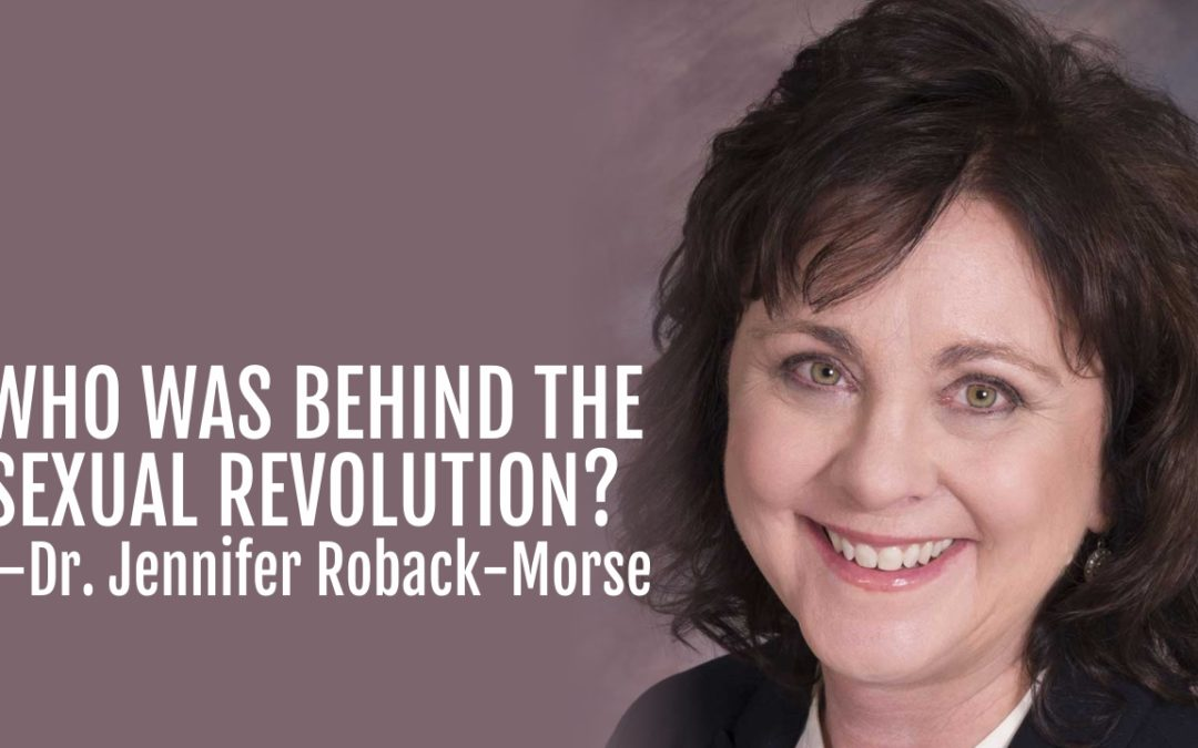 99: Who Was Behind the Sexual Revolution?—Dr. Jennifer Roback-Morse