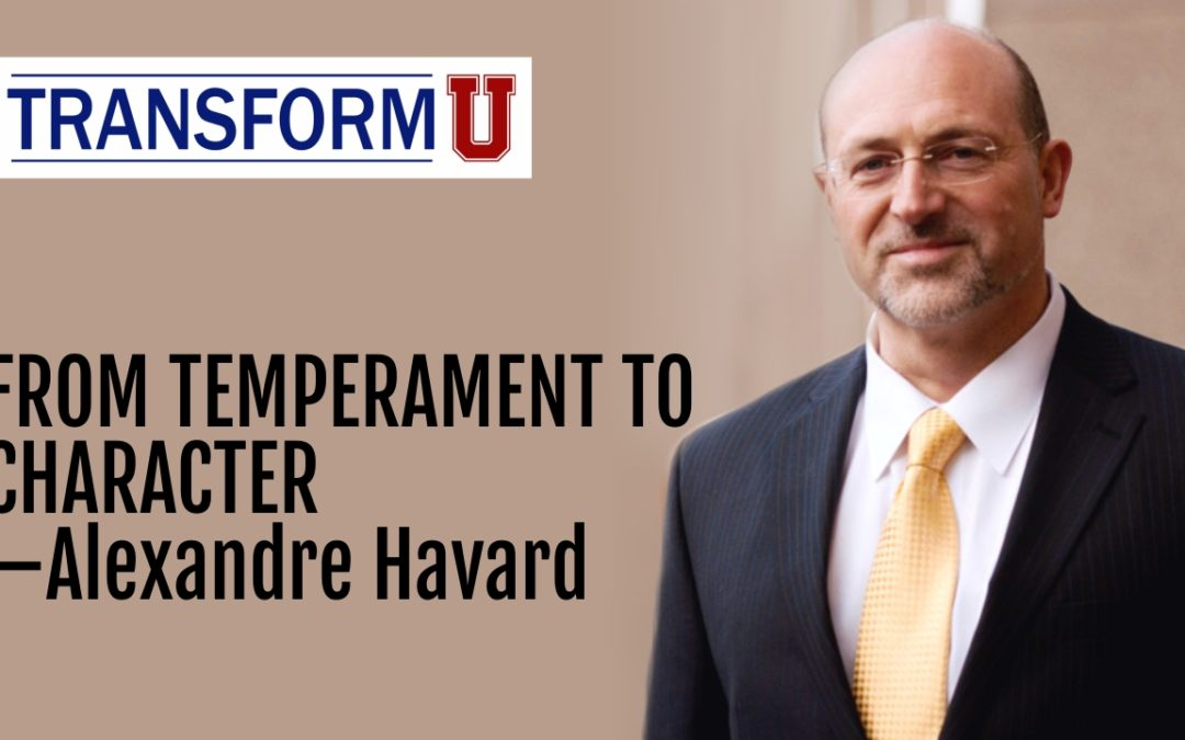 TransformU—From Temperament to Character with Alexandre Havard