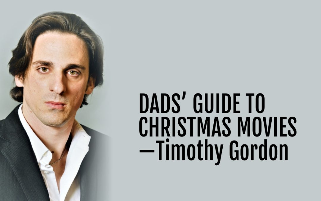 107: Dads' Guide to Christmas Movies—Timothy Gordon