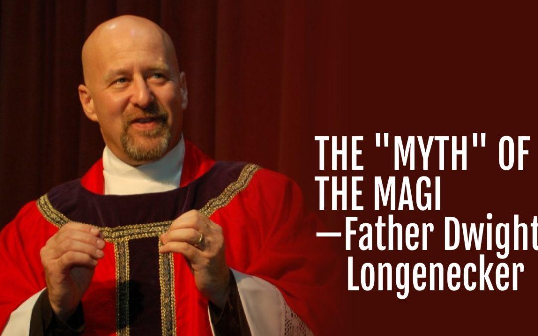 "106: The ""Myth"" of the Magi—Fr. Dwight Longenecker"
