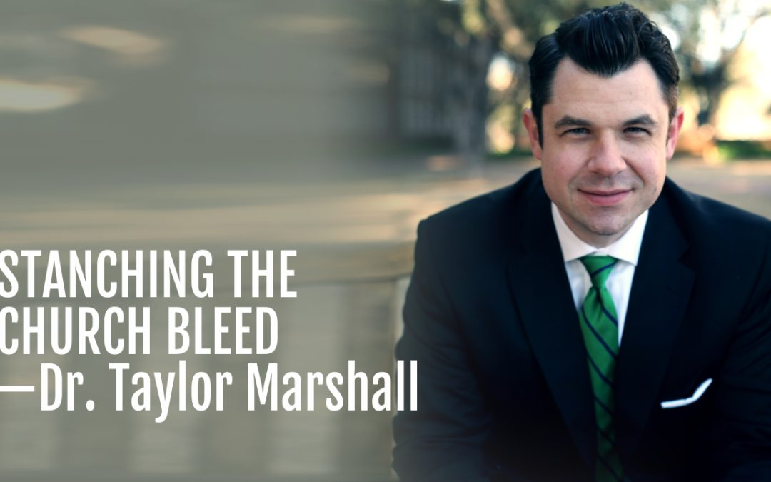 105: Stanching the Church Bleed—Dr. Taylor Marshall