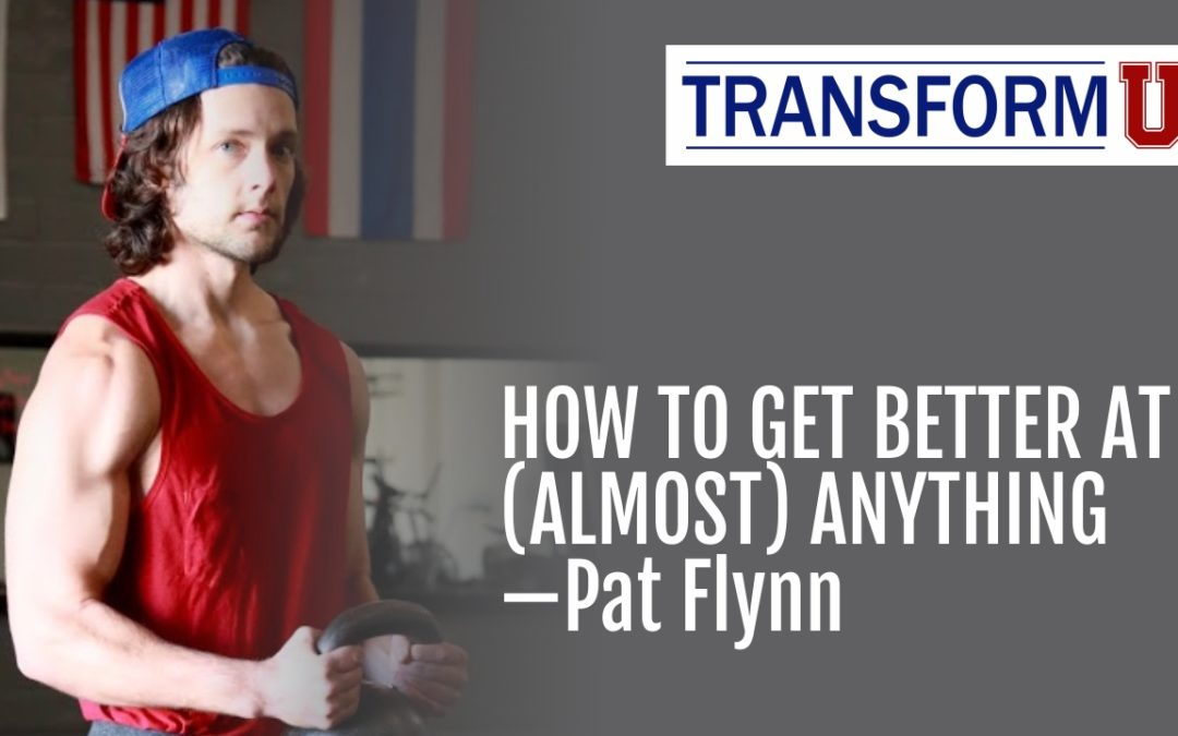 TransformU—How To Get Better at Almost Anything with Pat Flynn