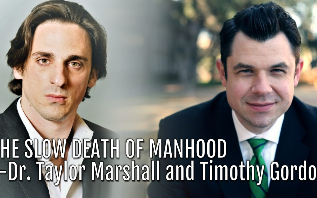114: The Slow Death of Manhood—Dr. Taylor Marshall and Timothy Gordon
