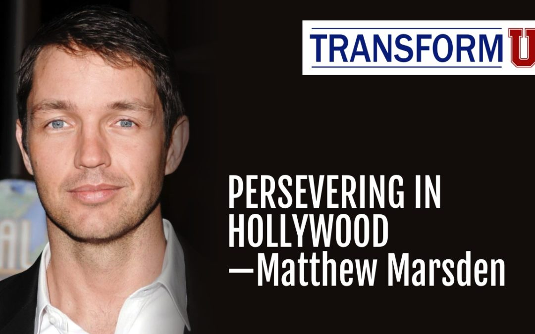 TransformU—Persevering in Hollywood as a Catholic with Matthew Marsden