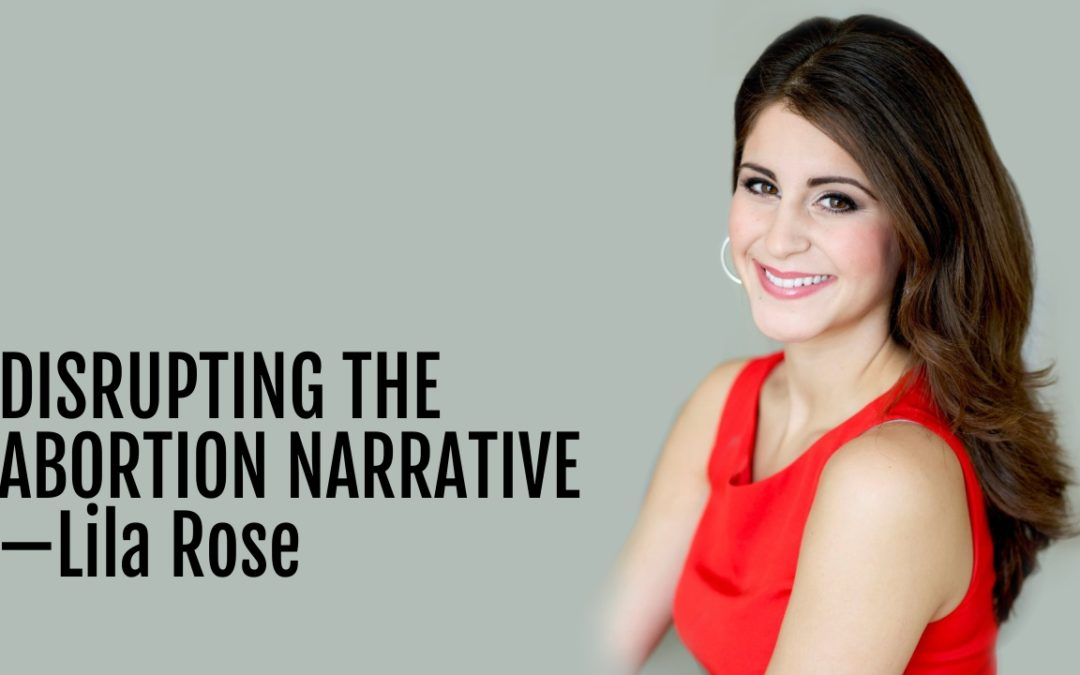 131: Disrupting the Abortion Narrative—Lila Rose