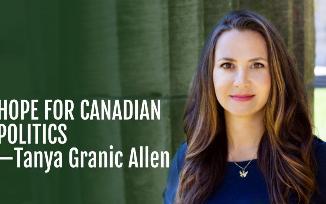 136: Hope For Canadian Politics—Tanya Granic Allen