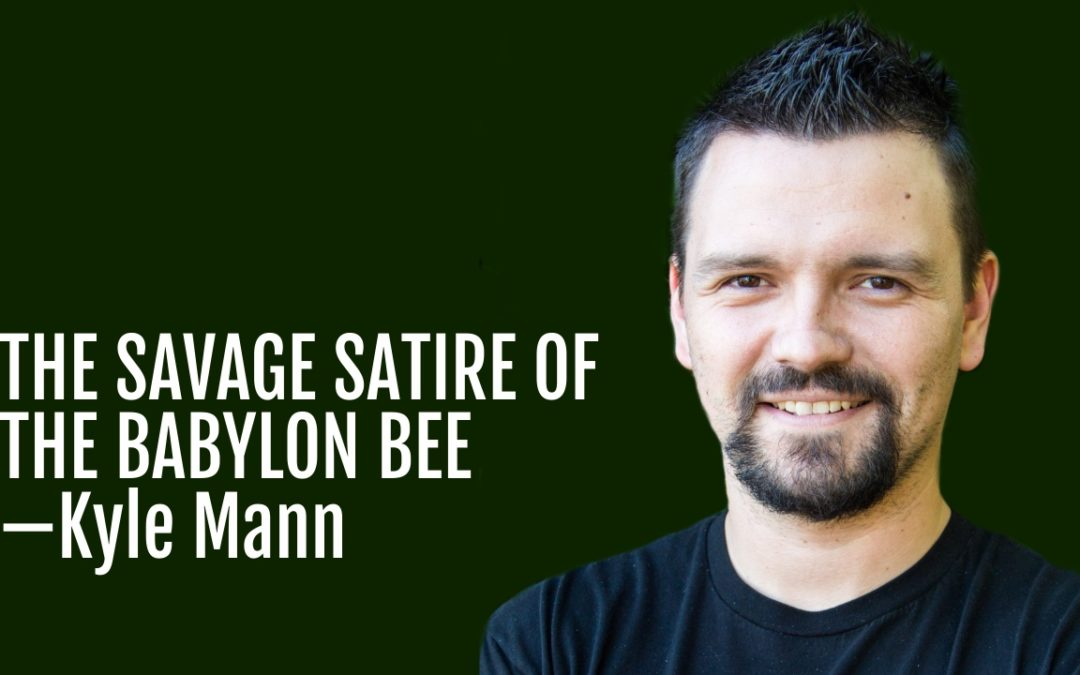 135: The Savage Satire of The Babylon Bee—Kyle Mann