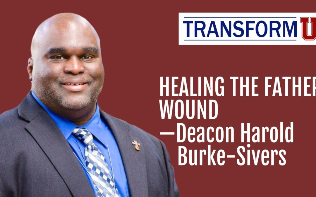TransformU—Healing the Father Wound With Deacon Harold Burke-Sivers