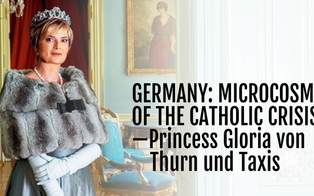 163: Germany: Microcosm of the Catholic Crisis—Princess Gloria von Thurn und Taxis