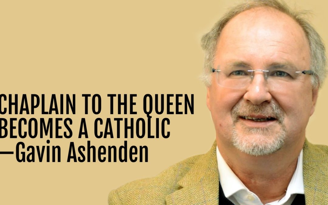 162: From Chaplain to the Queen to Catholic Convert—Gavin Ashenden