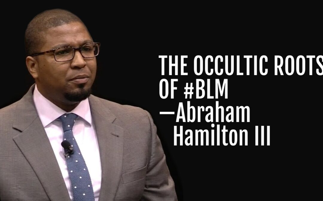 200: The Occultic Roots of #BLM—Abraham Hamilton III