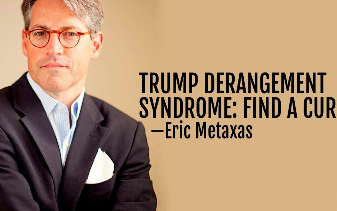 202: Trump Derangement Syndrome: Find a Cure—Eric Metaxas