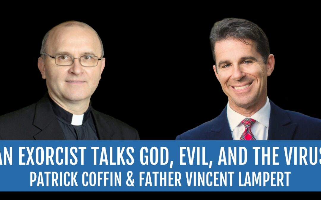 #213: An Exorcist Talks God, Evil, and The Virus—Father Vincent Lampert