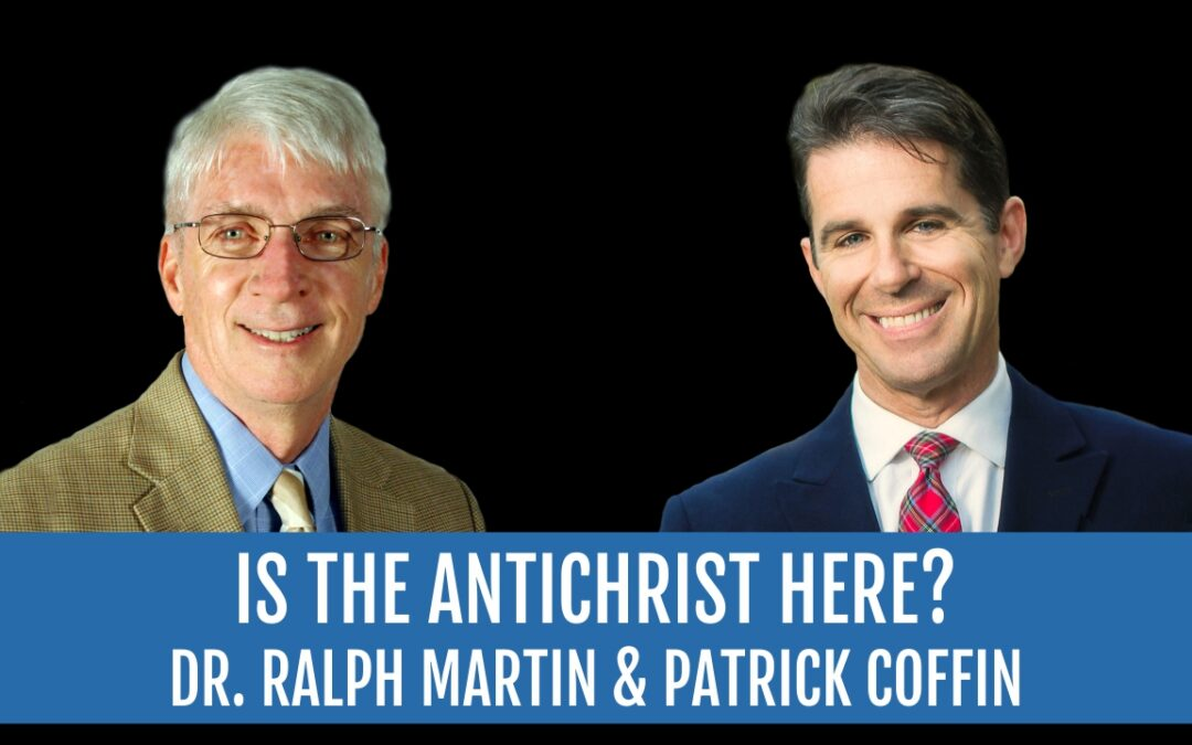 #229: Is the Antichrist Here? — Dr. Ralph Martin